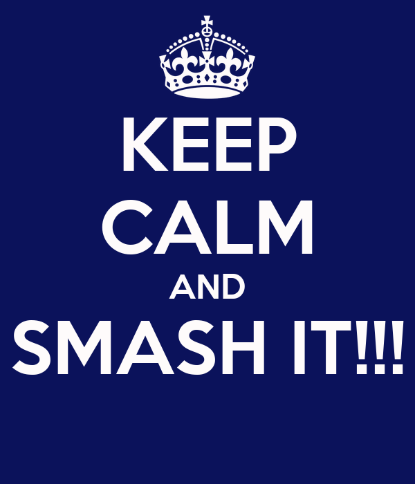 keep-calm-and-smash-it-20.png