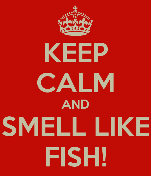 keep calm and smell like fish keep calm and carry on