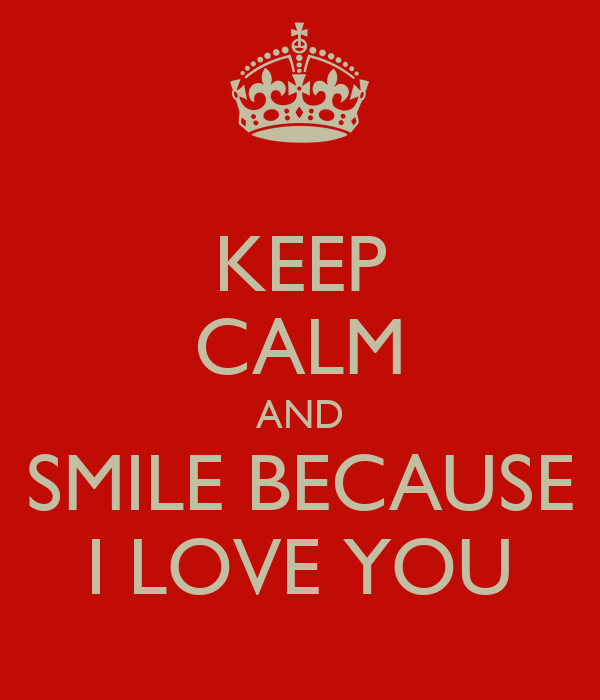 Keep Calm And Smile Quotes: Smile Because I Love You Quotes. QuotesGram