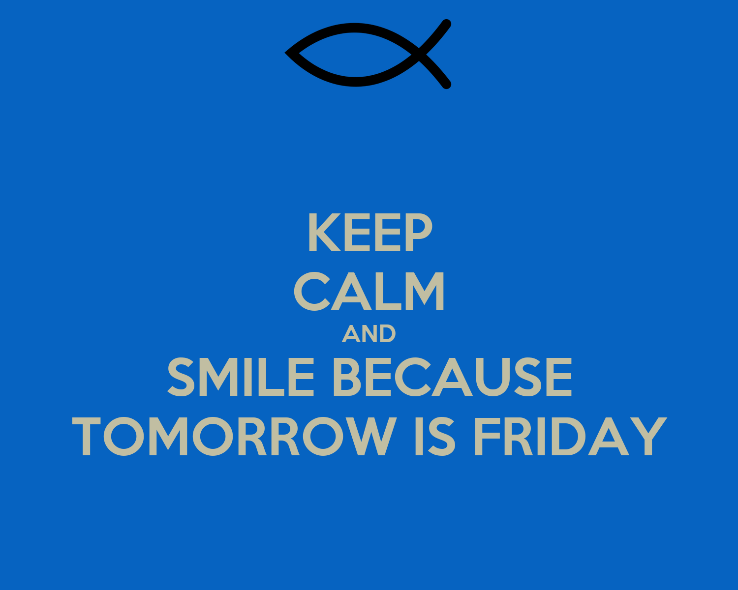 KEEP CALM AND SMILE BECAUSE TOMORROW IS FRIDAY Poster