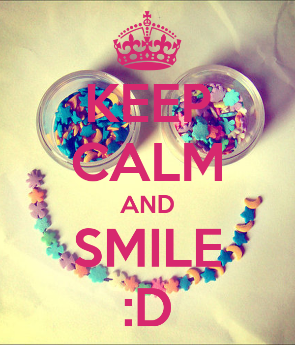 Keep Calm And Smile Quotes: KEEP CALM AND SMILE :D Poster