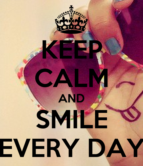 KEEP CALM AND SMILE EVERY DAY Poster
