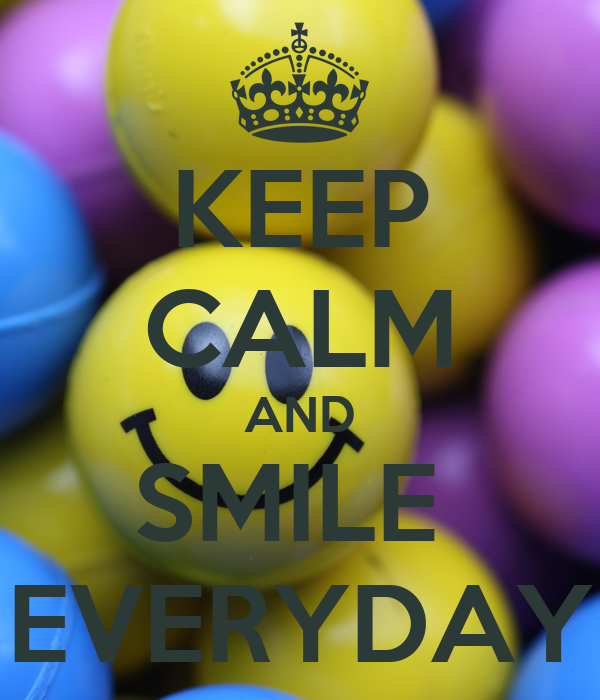 KEEP CALM AND SMILE EVERYDAYKeep Calm And Smile
