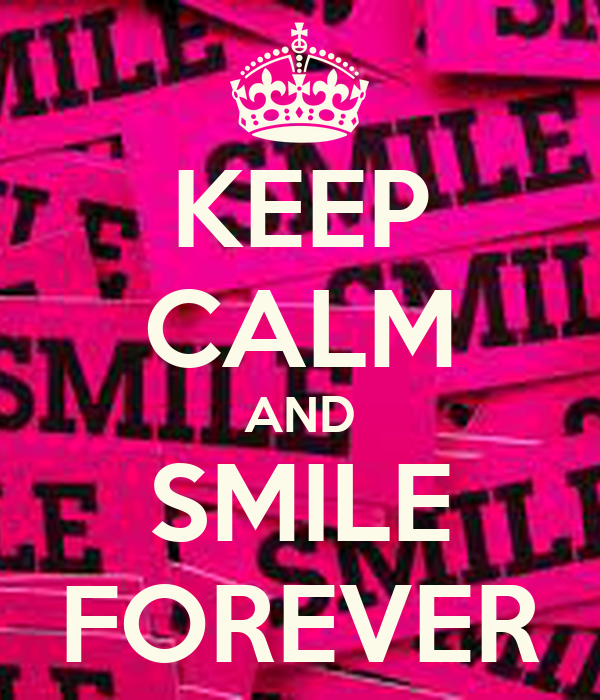 KEEP CALM AND SMILE FOREVERKeep Calm And Smile