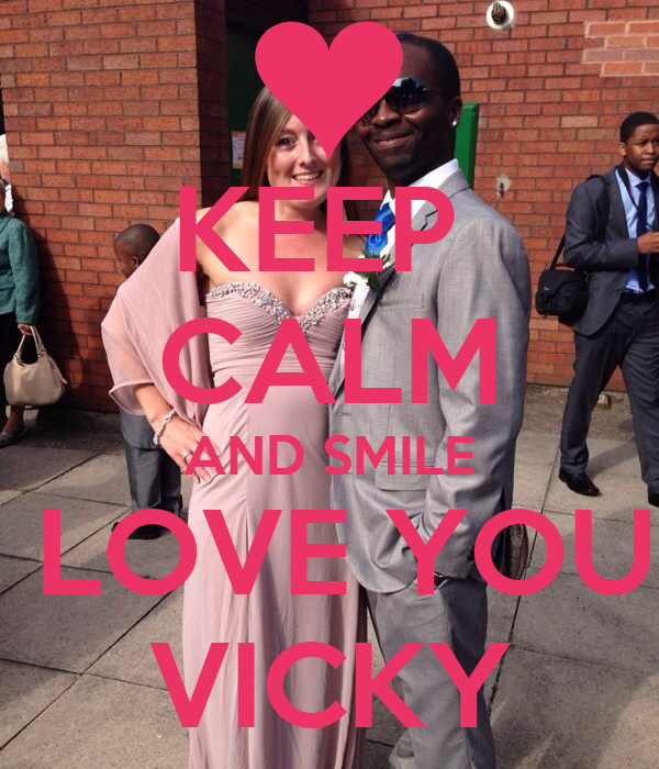 I Love Vicky Wallpapers : KEEP cALM AND SMILE I LOVE YOU VIcKY - KEEP cALM AND cARRY ...