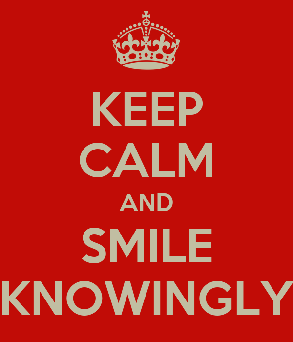 http://sd.keepcalm-o-matic.co.uk/i/keep-calm-and-smile-knowingly.png