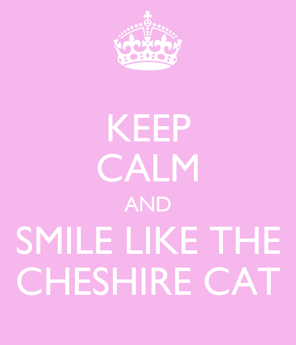 Keep Calm And Smile Like A Cheshire Cat