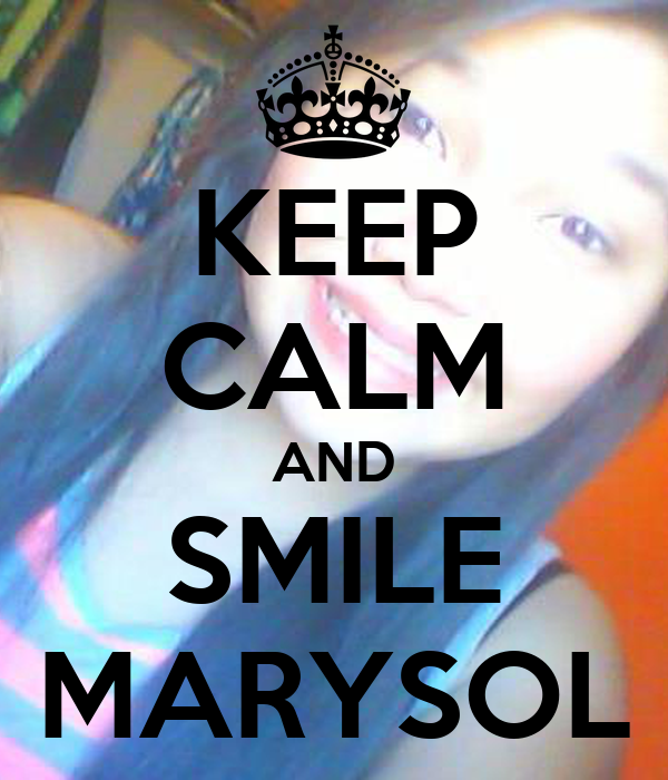 KEEP CALM AND SMILE MARYSOLKeep Calm And Smile