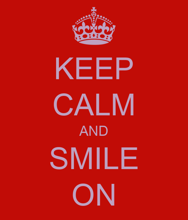 KEEP CALM AND SMILE ONKeep Calm And Smile