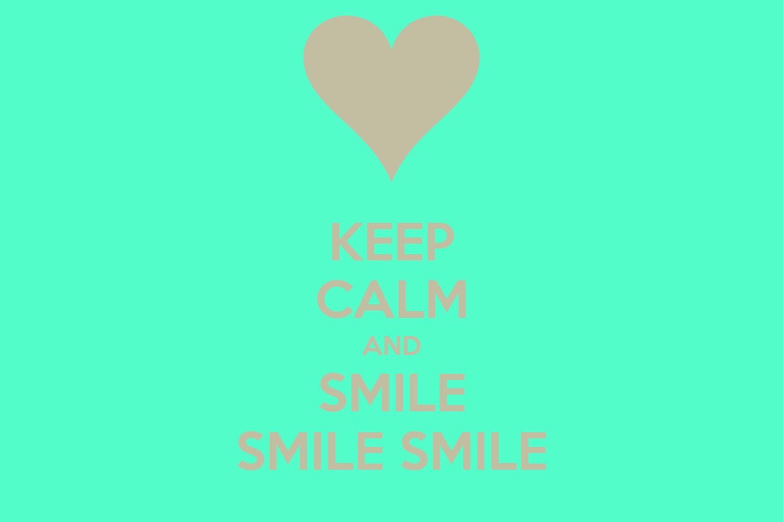 KEEP CALM AND SMILE SMILE SMILEKeep Calm And Smile