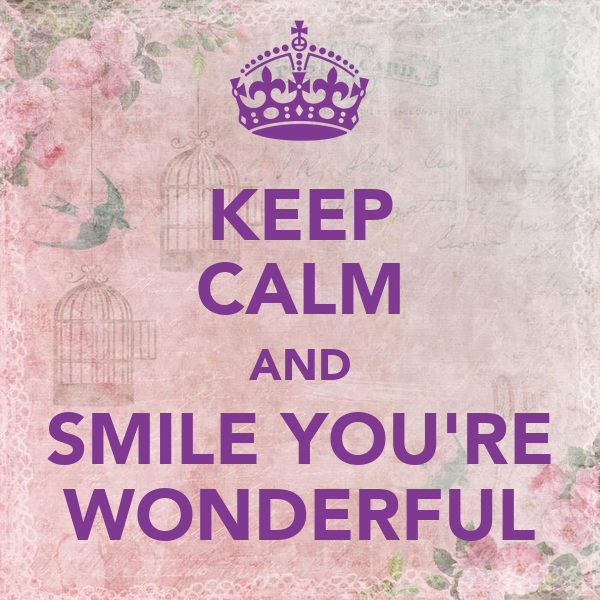 KEEP CALM AND SMILE YOU'RE WONDERFUL Poster | Wingetje ...