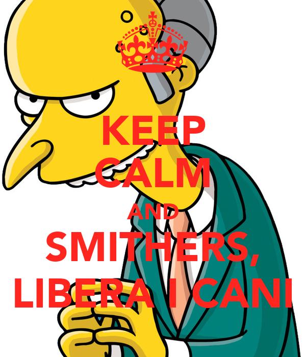 KEEP CALM AND SMITHERS, LIBERA I CANI Poster DrFalken Keep Calm o Matic
