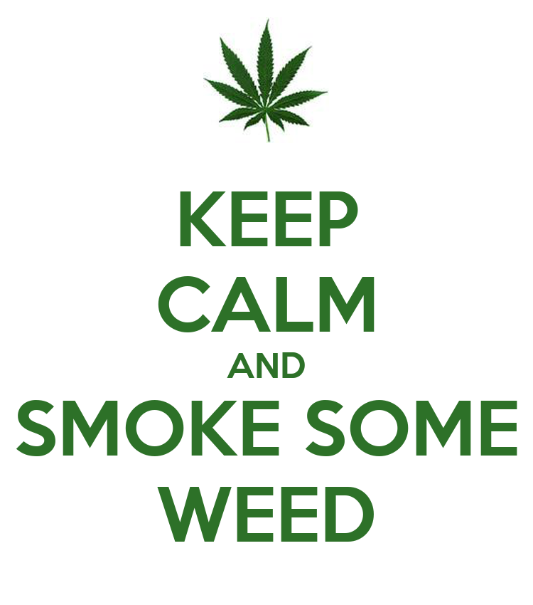 KEEP CALM AND SMOKE SOME WEED - KEEP CALM AND CARRY ON Image Generator
