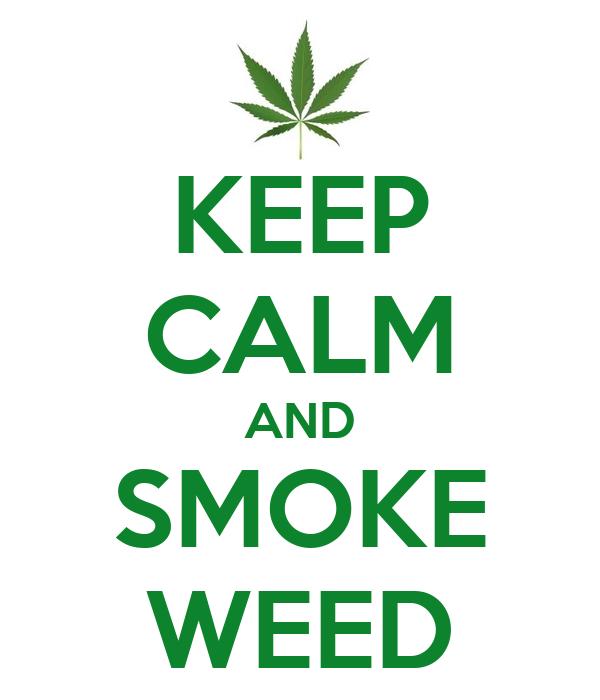KEEP CALM AND SMOKE WEED - KEEP CALM AND CARRY ON Image ...