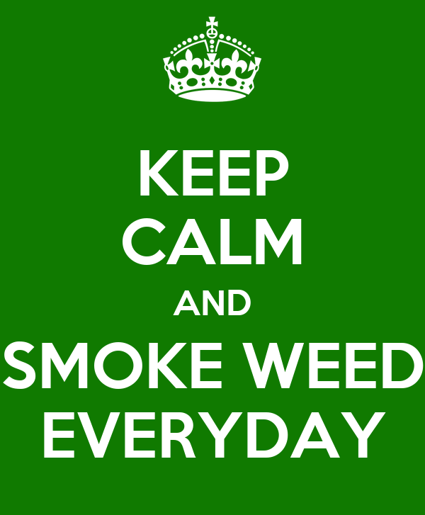 KEEP CALM AND SMOKE WEED EVERYDAY - KEEP CALM AND CARRY ON ...