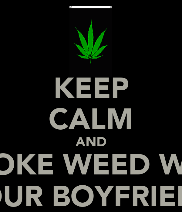 KEEP CALM AND SMOKE WEED WITH YOUR BOYFRIEND Poster