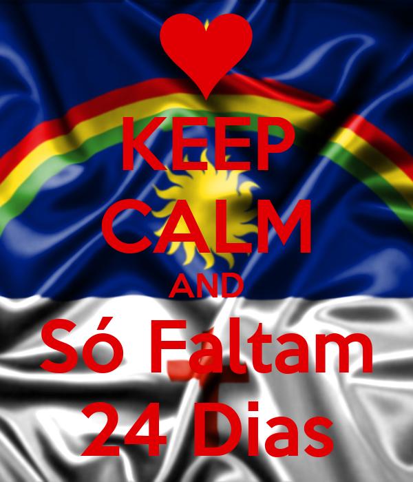 KEEP CALM AND Só Faltam 24 Dias