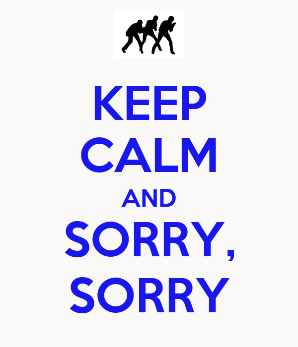 KEEP CALM AND SORRY, SORRY