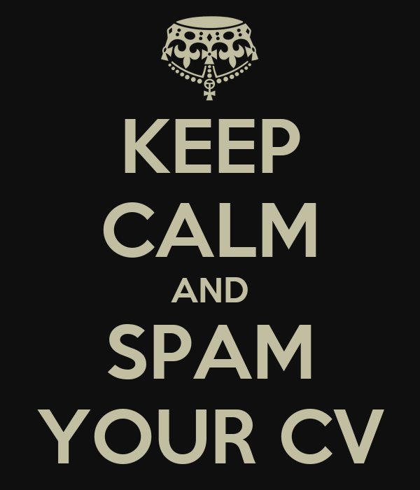 http://sd.keepcalm-o-matic.co.uk/i/keep-calm-and-spam-your-cv.png