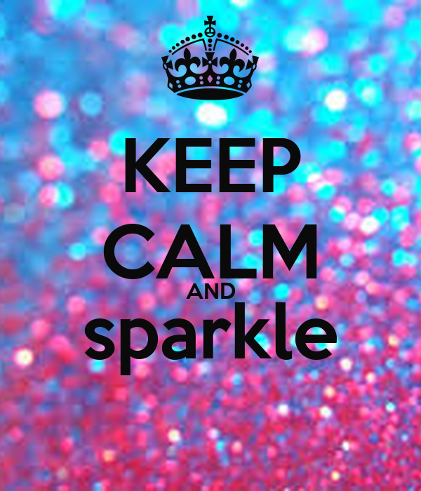 Keep Calm And Sparkle On 28 Images Keep Calm And