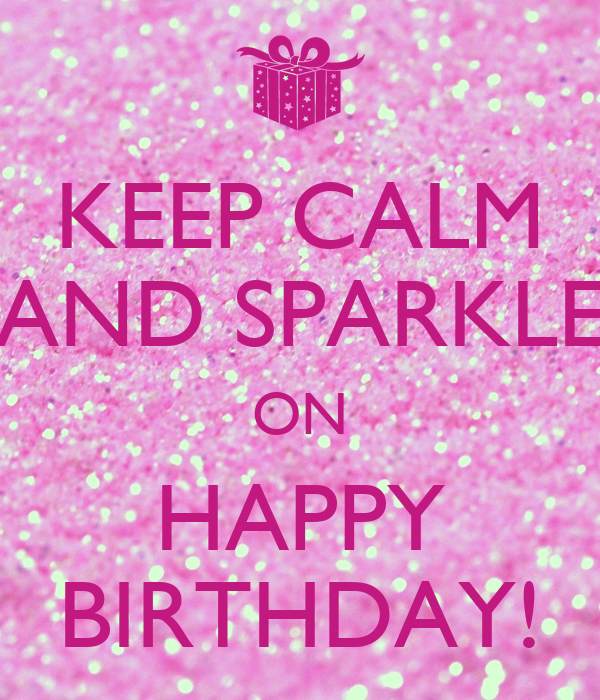 KEEP CALM AND SPARKLE ON HAPPY BIRTHDAY! Poster