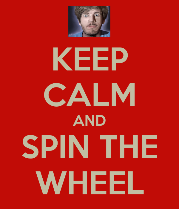 KEEP CALM AND SPIN THE WHEELSpin The Wheel