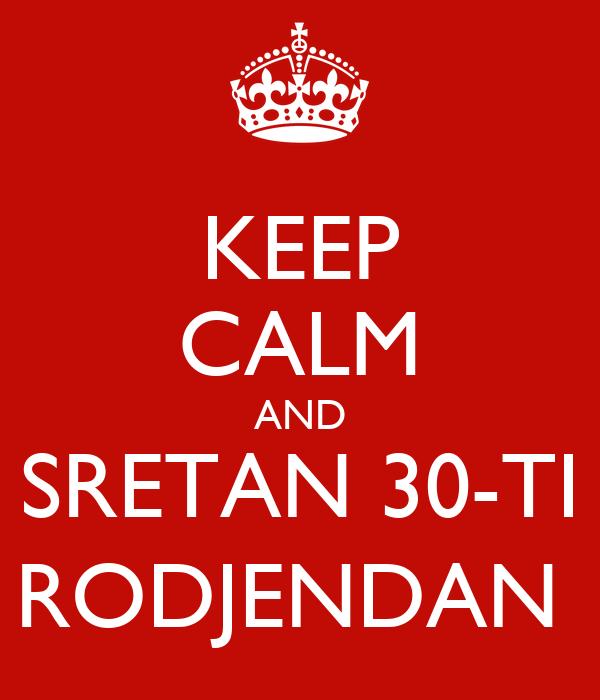 sretan 30 rođendan KEEP CALM AND SRETAN 30 TI RODJENDAN Poster   K.C.   Keep Calm o Matic sretan 30 rođendan