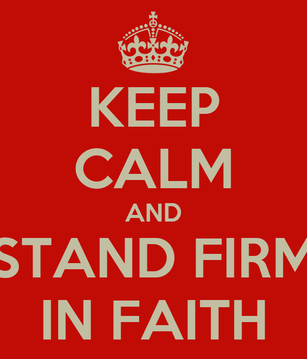 Stand Firm Designs : Keep calm and stand firm in faith poster ryu
