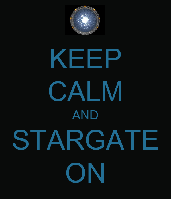 KEEP CALM AND STARGATE ON