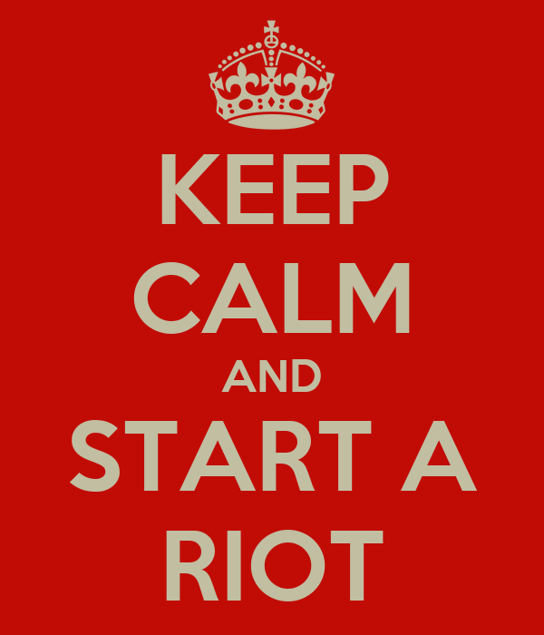 keep-calm-and-start-a-riot-15.png