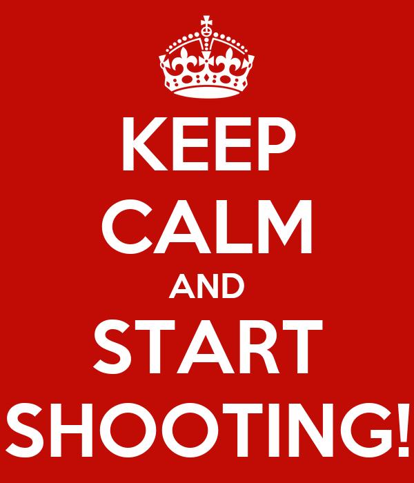 KEEP CALM AND START SHOOTING! Poster | George Dumbrava | Keep Calm-o-Matic