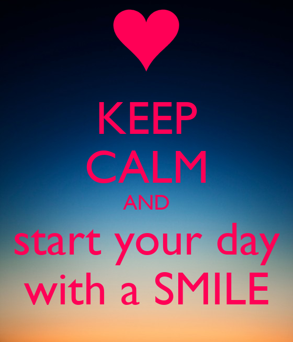 KEEP CALM AND start your day with a SMILEKeep Calm And Smile