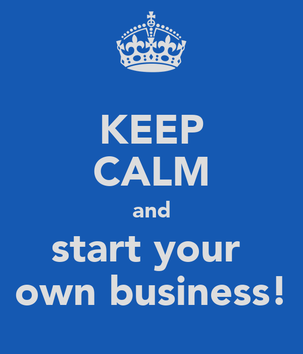 Keep calm and start your own business poster helena - Make your own keep calm wallpaper free ...