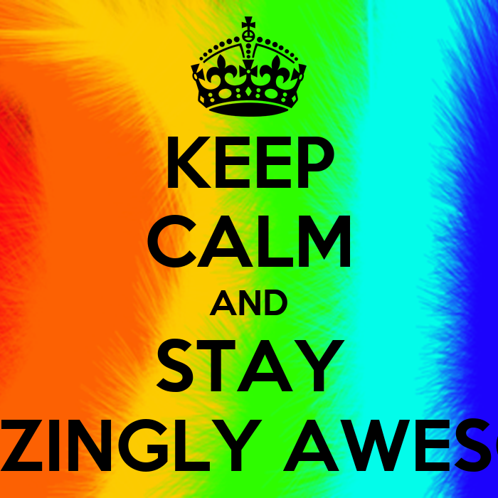 Keep Calm And Stay Amazingly Awesome Keep Calm And Carry