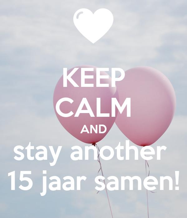 15 jaar samen KEEP CALM AND stay another 15 jaar samen! Poster | charlotte  15 jaar samen