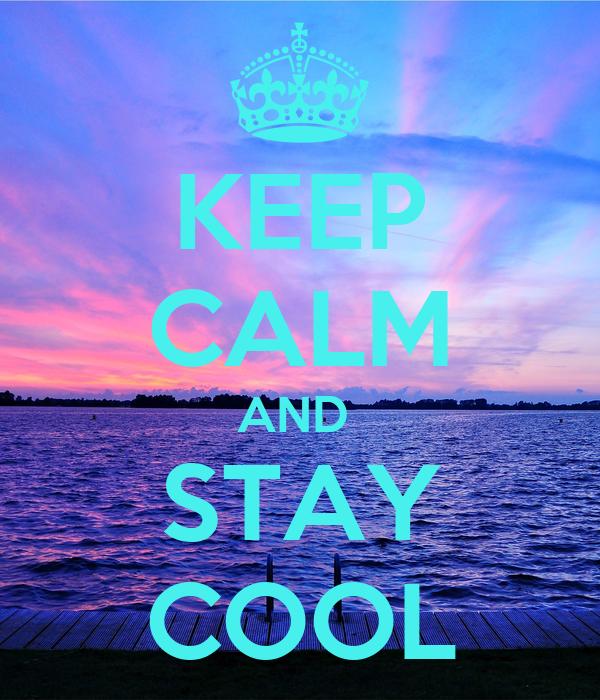 Keep Calm And Stay Cool Poster Keyshuwn95 Keep Calm O