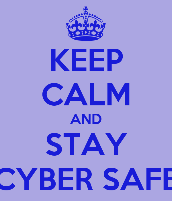 KEEP CALM AND STAY CYBER SAFE Poster RENEE Keep Calm o Matic