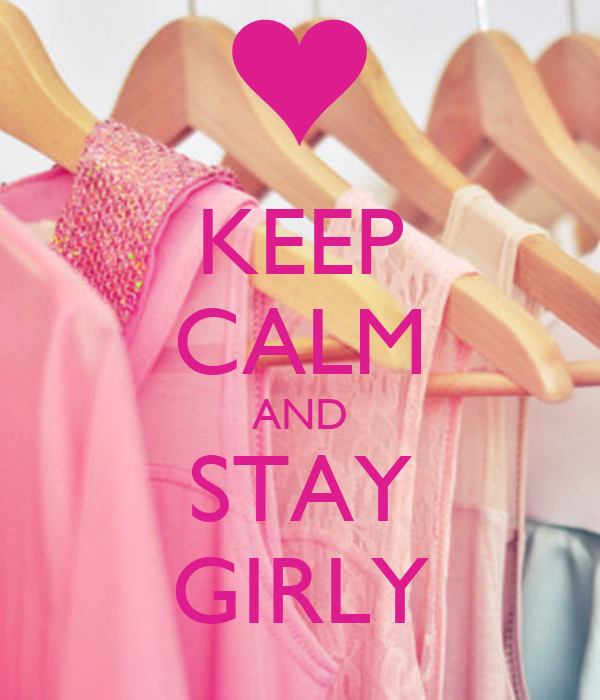 Love Words For Girlfriend Wallpaper : KEEP cALM AND STAY GIRLY Poster NKT Keep calm-o-Matic