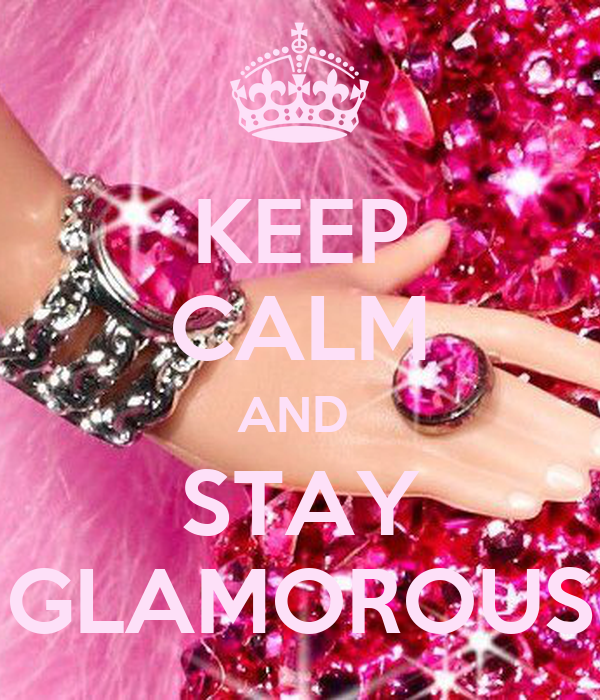 Http Www Keepcalm O Matic Co Uk P Keep Calm And Stay Glamorous 16