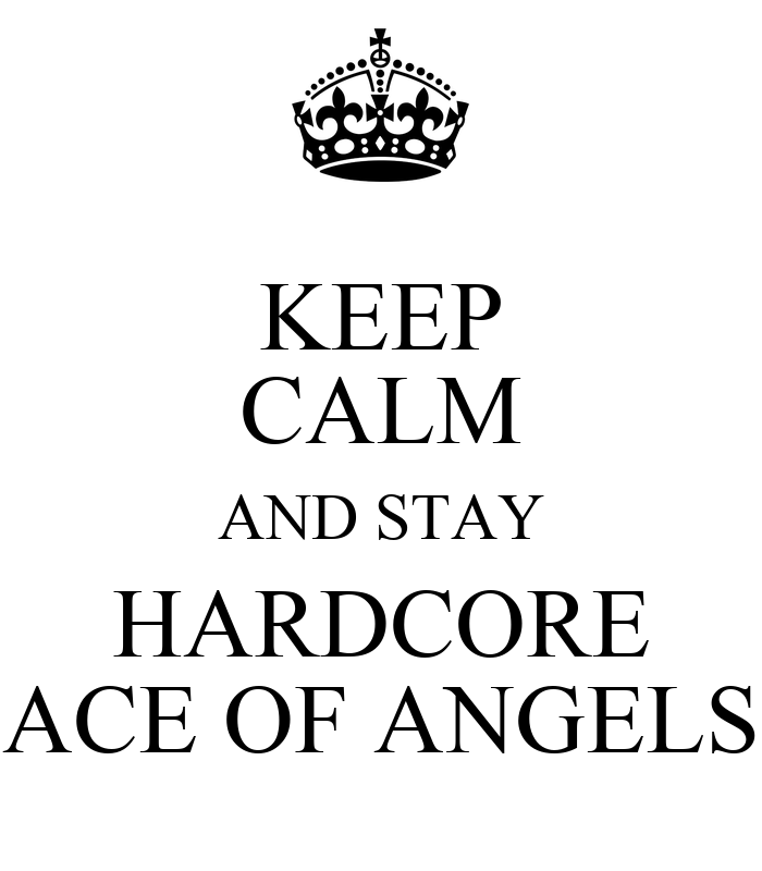 keep-calm-and-stay-hardcore-ace-of-angel