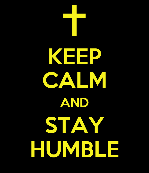 Keep calm and stay humble keep calm and carry on image - Stay humble wallpaper ...