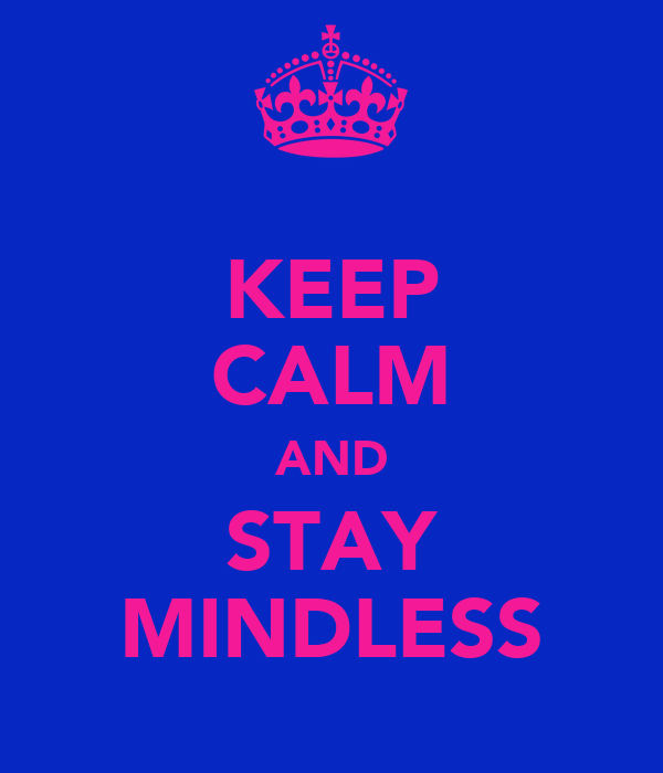 keep calm and stay mindless keep calm and carry on image