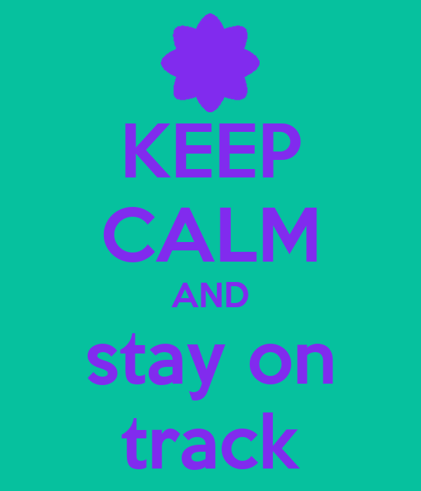 Keep Calm And Stay On Track Keep Calm And Carry On Image