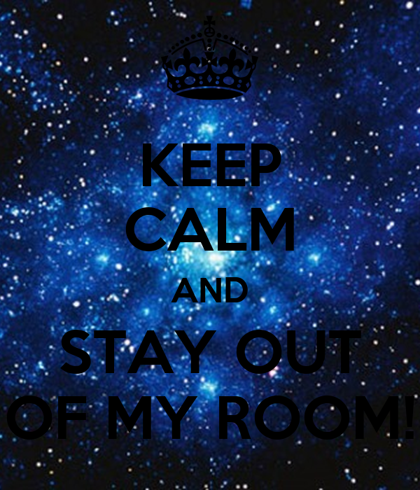 KEEP CALM AND STAY OUT OF MY ROOM! Poster | FOLLY