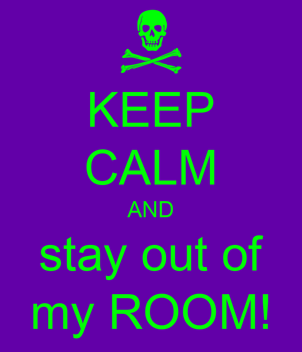 Keep Calm And Stay Out Of My Room! Poster  Gurshan  Keep. Kitchen Storage On Wheels. Kitchen Organizers Storage. Camp Kitchen Storage. Kitchen Organizers For Cabinets. Farmyard Kitchen Accessories. Kitchen Drawer Storage. Apartment Kitchen Organization Ideas. Country Kitchen With White Cabinets