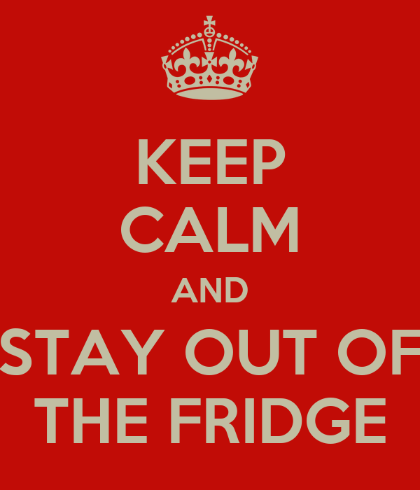 Keep Calm And Stay Out Of The Fridge  Keep Calm And Carry. Storage Cabinet Kitchen. Kitchen Corner Ideas Storage. Black And White And Red Kitchen. Rustic Country Kitchens. Soul Kitchen Red Bank. Rustic Kitchen Accessories. Small Red Kitchen. Modern Mexican Kitchen Design