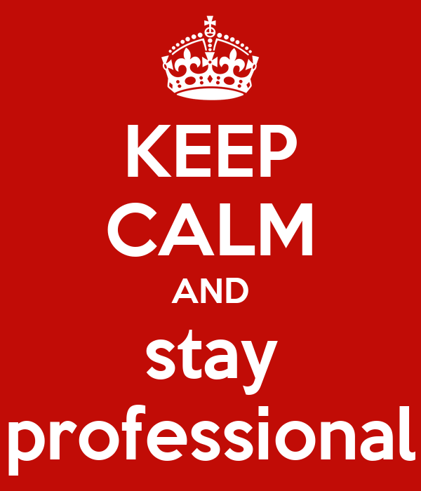 Keep Calm And Stay Professional Keep Calm And Carry On