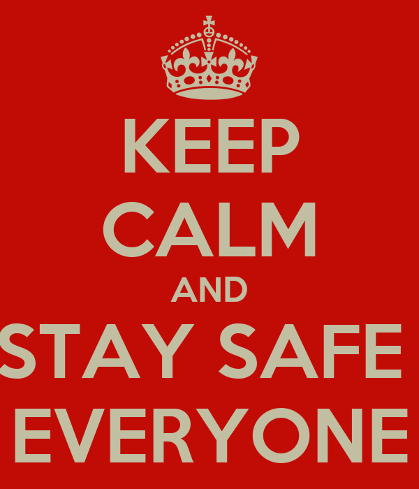[Image: keep-calm-and-stay-safe-everyone.png]