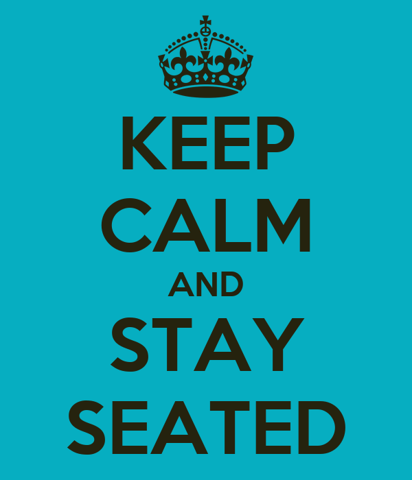 keep-calm-and-stay-seated-11.png