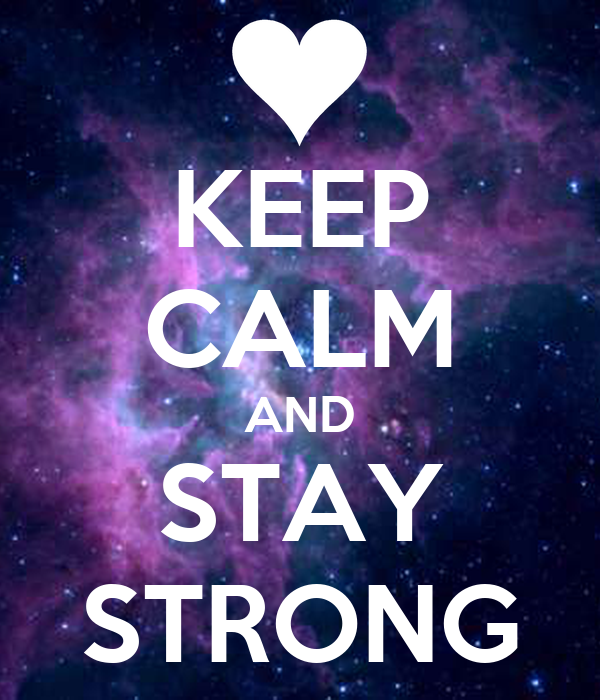 KEEP CALM AND STAY STRONG - KEEP CALM AND CARRY ON Image Generator: keepcalm-o-matic.co.uk/p/keep-calm-and-stay-strong-1865